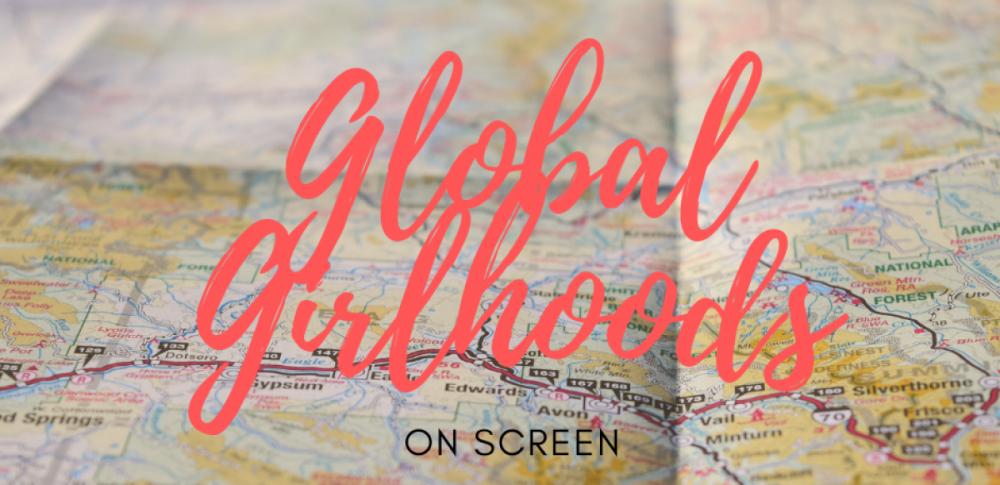 Global Girlhoods on Screen